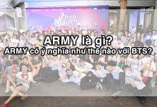 Photo of ARMY là gì? ARMY có ý nghĩa như thế nào với BTS?