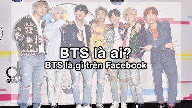 Photo of BTS là ai? Ý nghĩa đầy đủ của từ BTS trên Facebook là gì?