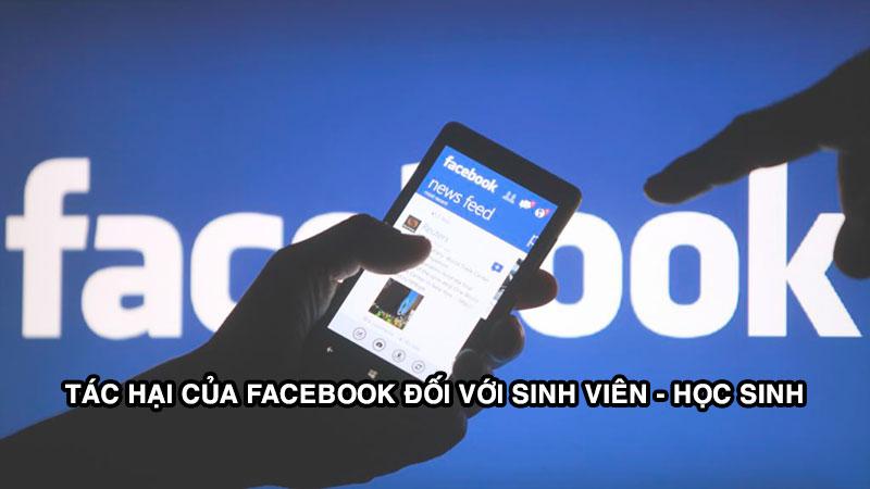 Tác hại của facebook đối với sinh viên - học sinh như thế nào?