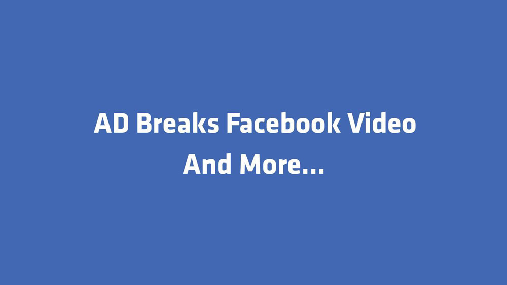 Ad Break là gì? Cách kiếm tiền trên Facebook từ Ad Break