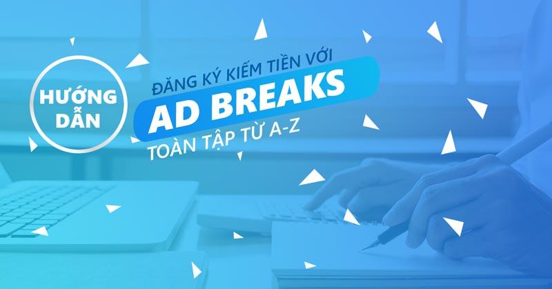 Cách đăng ký kiếm tiền với Ad Breaks thành công tại Việt Nam