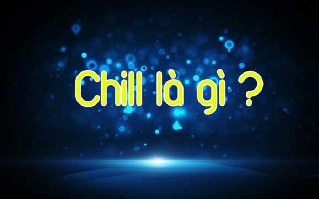 """Chill là gì? Nguồn gốc của Chillout, """"Chill phết"""" trên Facebook"""