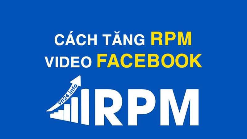 Cách tăng RPM video Facebook hiệu quả bền vững