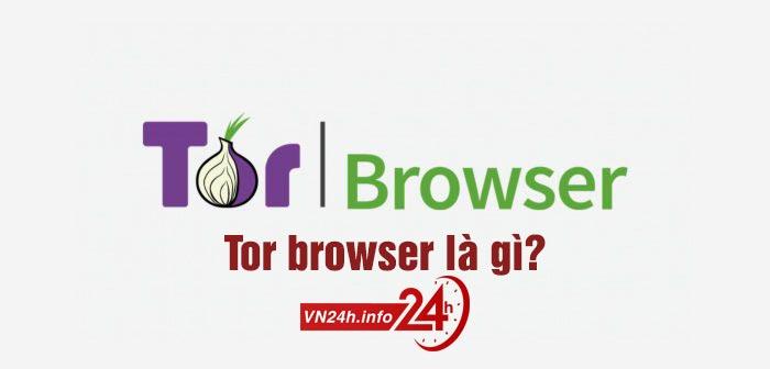 Tor browser là gì?